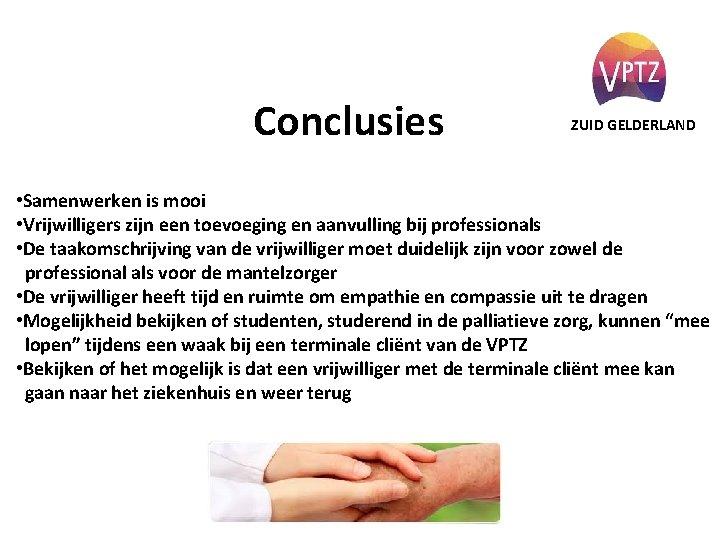 Conclusies ZUID GELDERLAND • Samenwerken is mooi • Vrijwilligers zijn een toevoeging en aanvulling
