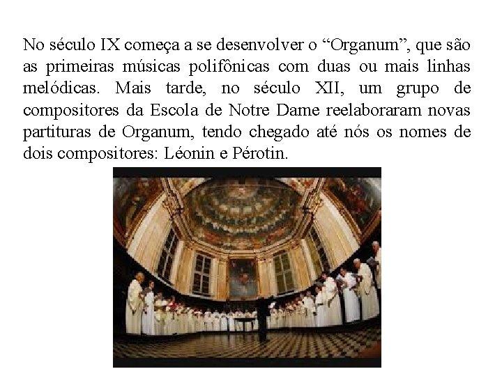 """No século IX começa a se desenvolver o """"Organum"""", que são as primeiras músicas"""