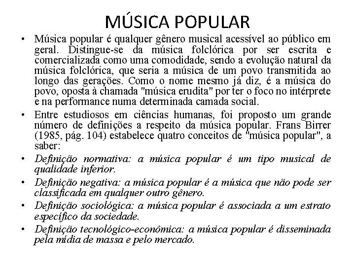 MÚSICA POPULAR • Música popular é qualquer gênero musical acessível ao público em geral.