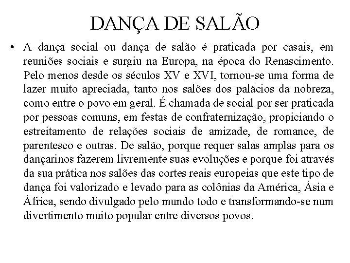 DANÇA DE SALÃO • A dança social ou dança de salão é praticada por