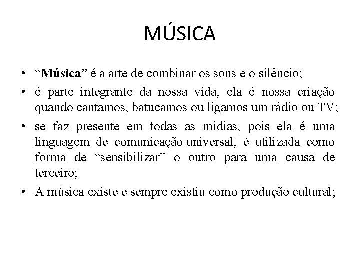 "MÚSICA • ""Música"" é a arte de combinar os sons e o silêncio; •"