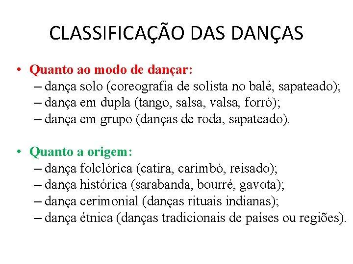 CLASSIFICAÇÃO DAS DANÇAS • Quanto ao modo de dançar: – dança solo (coreografia de