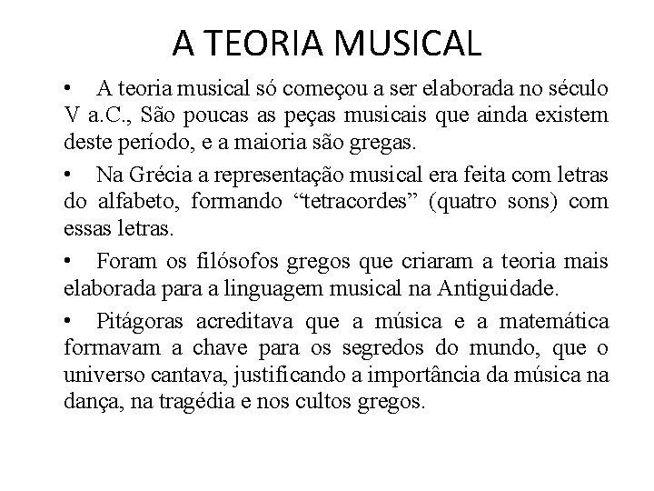A TEORIA MUSICAL • A teoria musical só começou a ser elaborada no século