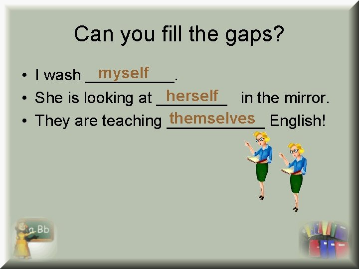 Can you fill the gaps? myself • I wash _____. herself • She is