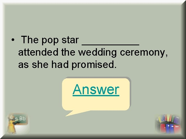 • The pop star _____ attended the wedding ceremony, as she had promised.