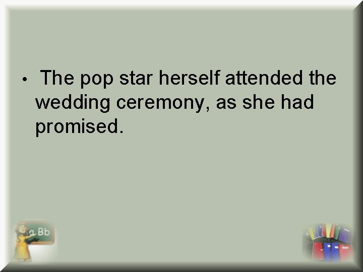 • The pop star herself attended the wedding ceremony, as she had promised.