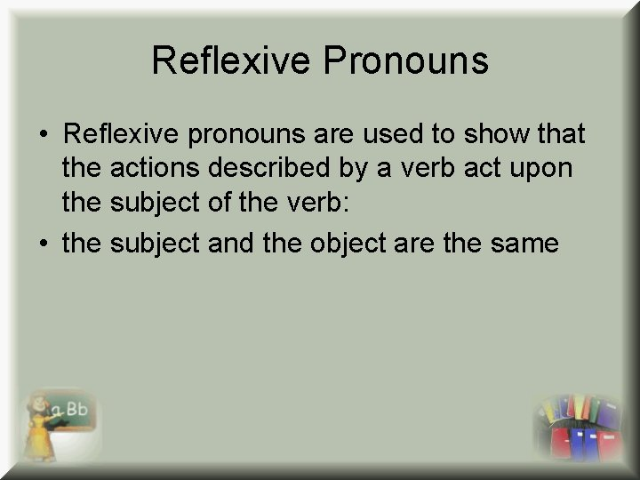 Reflexive Pronouns • Reflexive pronouns are used to show that the actions described by