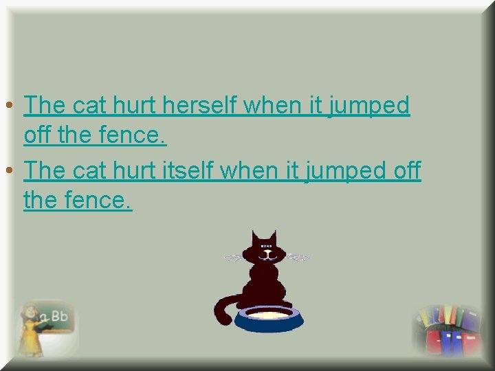 • The cat hurt herself when it jumped off the fence. • The