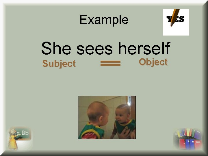 Example She sees herself Subject Object