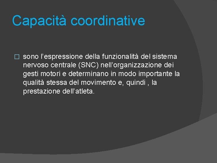 Capacità coordinative � sono l'espressione della funzionalità del sistema nervoso centrale (SNC) nell'organizzazione dei