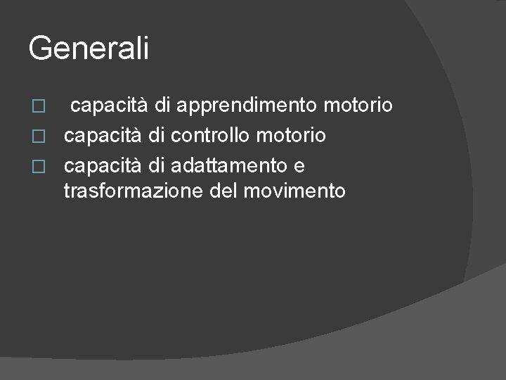 Generali capacità di apprendimento motorio � capacità di controllo motorio � capacità di adattamento