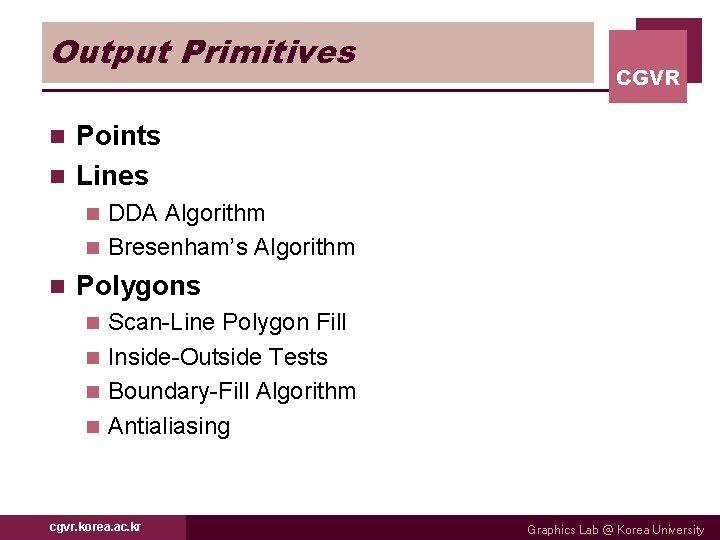 Output Primitives CGVR Points n Lines n DDA Algorithm n Bresenham's Algorithm n n
