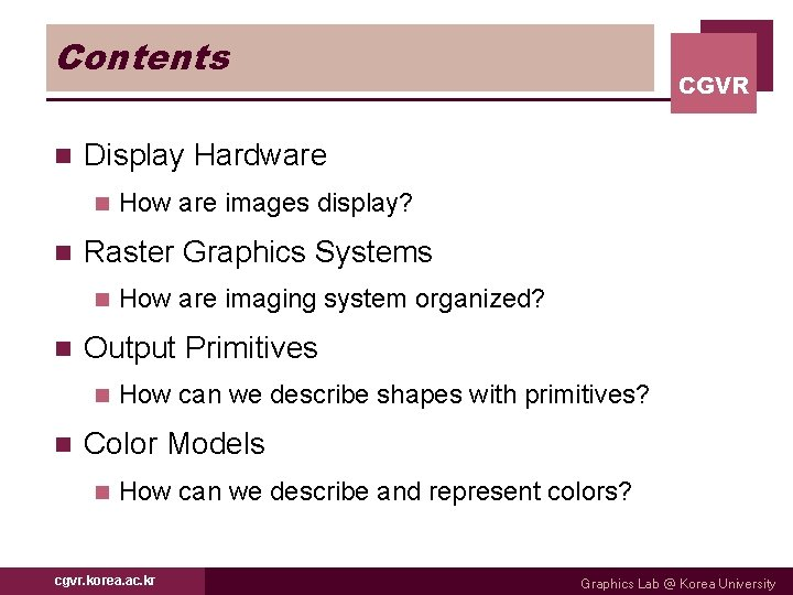 Contents n Display Hardware n n How are imaging system organized? Output Primitives n