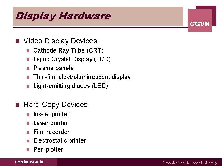 Display Hardware n Video Display Devices n n n CGVR Cathode Ray Tube (CRT)