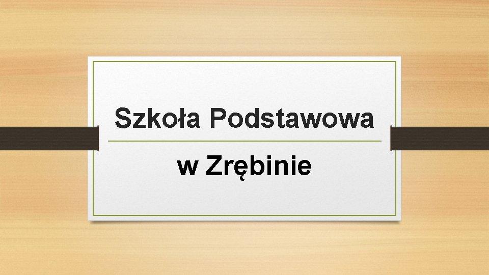 Szkoła Podstawowa w Zrębinie