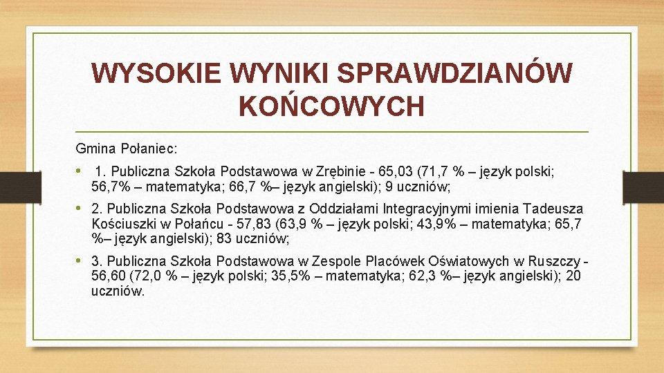WYSOKIE WYNIKI SPRAWDZIANÓW KOŃCOWYCH Gmina Połaniec: • 1. Publiczna Szkoła Podstawowa w Zrębinie -