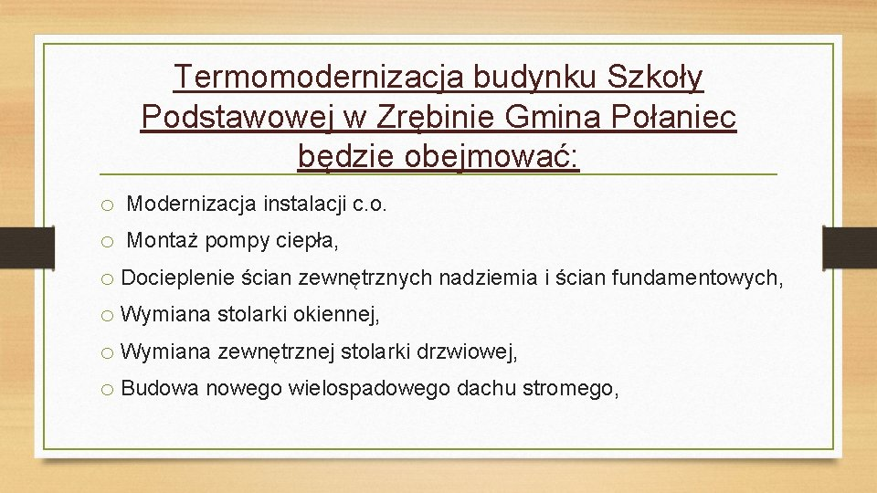 Termomodernizacja budynku Szkoły Podstawowej w Zrębinie Gmina Połaniec będzie obejmować: o Modernizacja instalacji c.