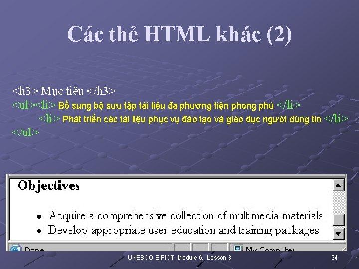 Các thẻ HTML khác (2) <h 3> Mục tiêu </h 3> <ul><li> Bổ sung