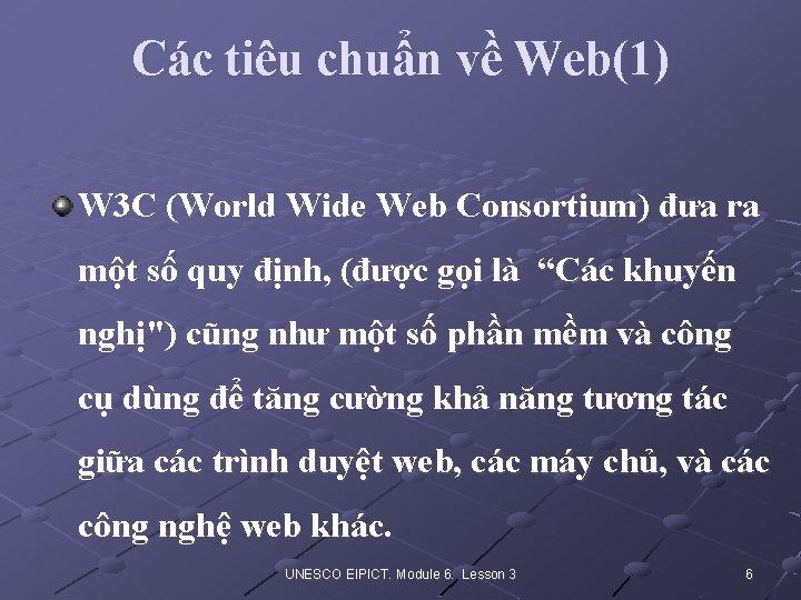 Các tiêu chuẩn về Web(1) W 3 C (World Wide Web Consortium) đưa ra