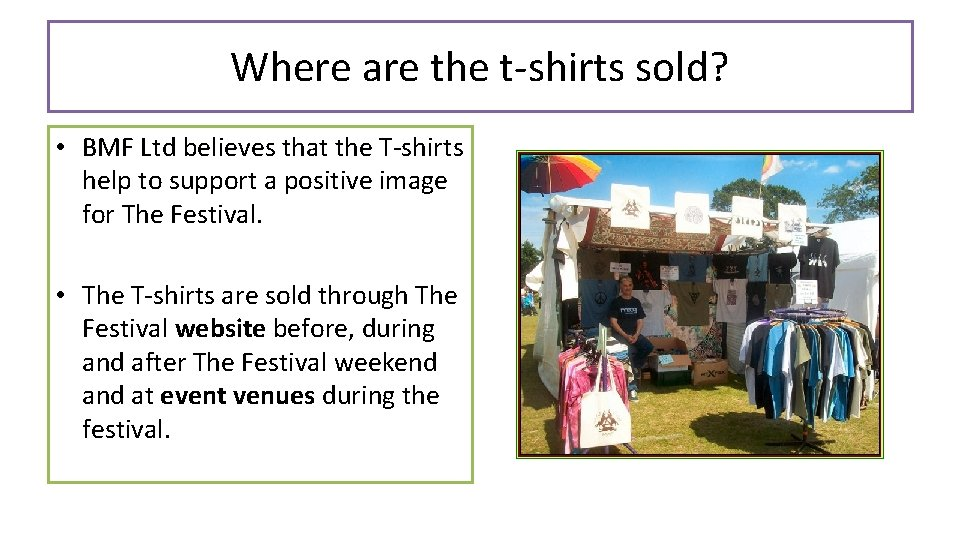 Where are the t-shirts sold? • BMF Ltd believes that the T-shirts help to