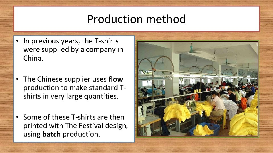 Production method • In previous years, the T-shirts were supplied by a company in