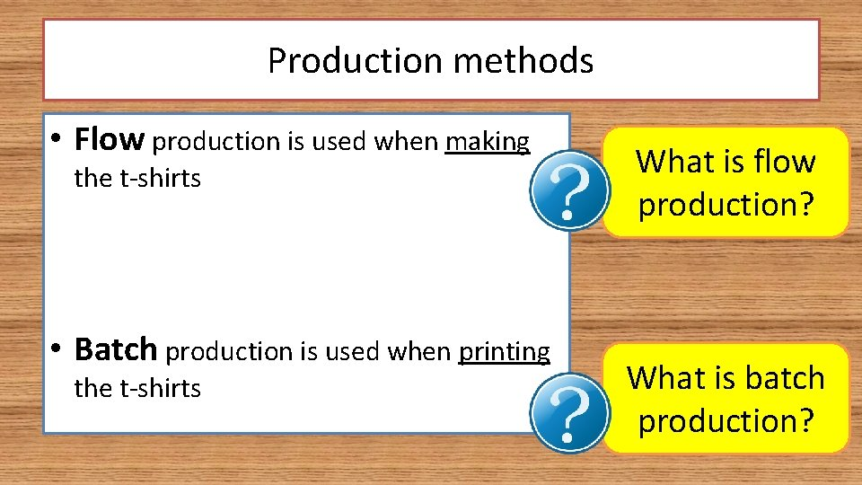 Production methods • Flow production is used when making the t-shirts • Batch production