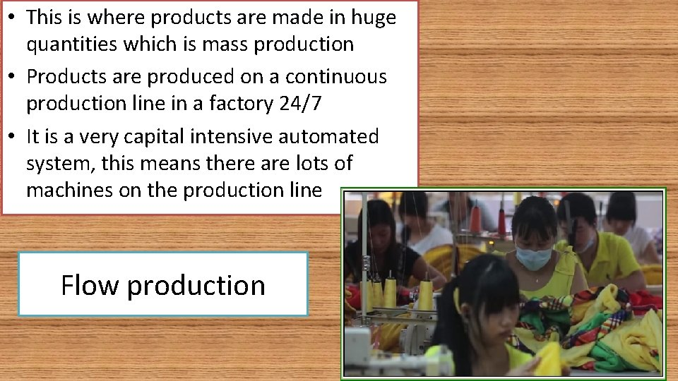 • This is where products are made in huge quantities which is mass