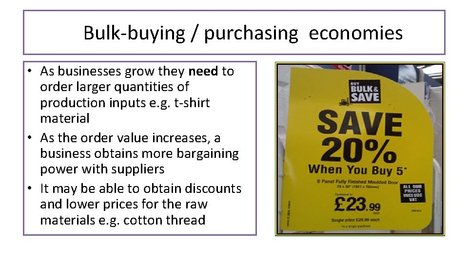 Bulk-buying / purchasing economies • As businesses grow they need to order larger quantities