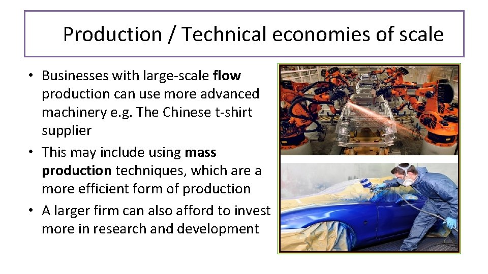 Production / Technical economies of scale • Businesses with large-scale flow production can use