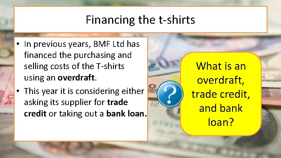 Financing the t-shirts • In previous years, BMF Ltd has financed the purchasing and