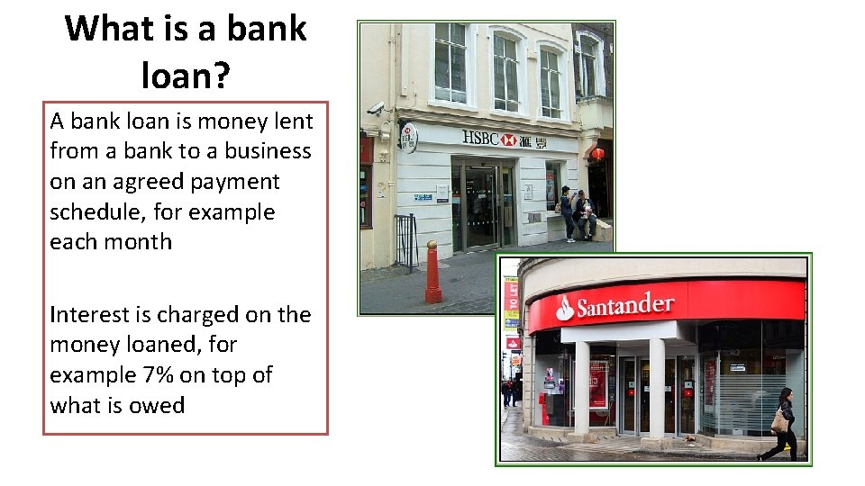 What is a bank loan? A bank loan is money lent from a bank