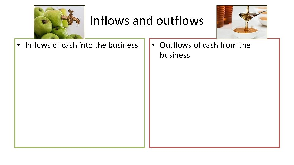 Inflows and outflows • Inflows of cash into the business • Outflows of cash
