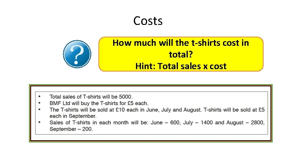 Costs How much will the t-shirts cost in total? Hint: Total sales x cost