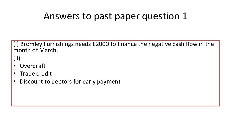 Answers to past paper question 1 (i) Bromley Furnishings needs £ 2000 to finance