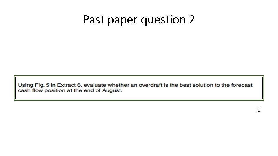 Past paper question 2 [6]