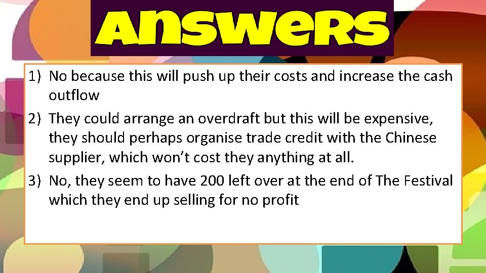1) No because this will push up their costs and increase the cash outflow