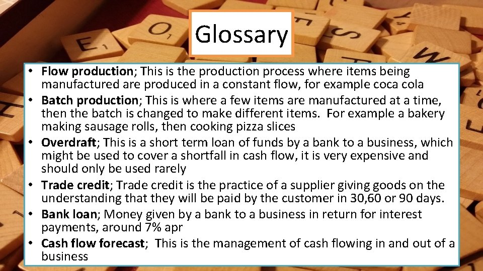 Glossary • Flow production; This is the production process where items being manufactured are