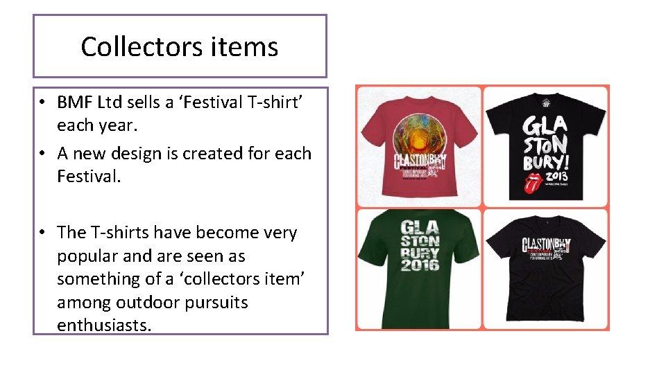 Collectors items • BMF Ltd sells a 'Festival T-shirt' each year. • A new