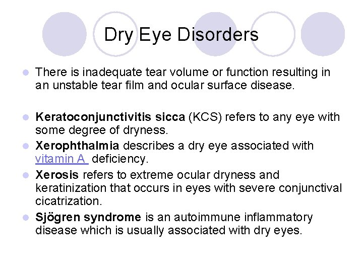 Dry Eye Disorders l There is inadequate tear volume or function resulting in an
