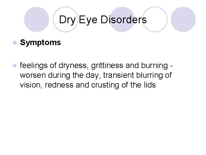 Dry Eye Disorders l Symptoms l feelings of dryness, grittiness and burning worsen during
