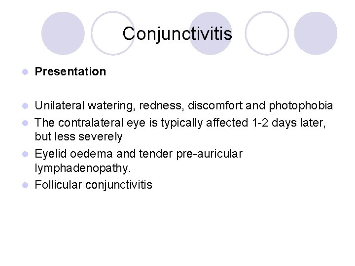 Conjunctivitis l Presentation Unilateral watering, redness, discomfort and photophobia l The contralateral eye is