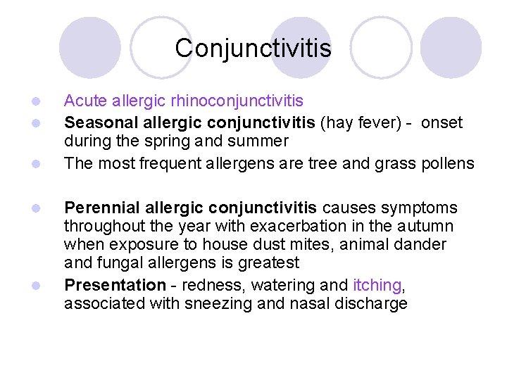 Conjunctivitis l l l Acute allergic rhinoconjunctivitis Seasonal allergic conjunctivitis (hay fever) - onset
