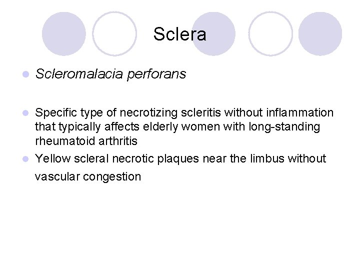 Sclera l Scleromalacia perforans Specific type of necrotizing scleritis without inflammation that typically affects