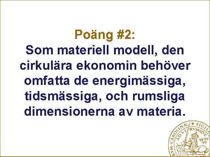 Poäng #2: Som materiell modell, den cirkulära ekonomin behöver omfatta de energimässiga, tidsmässiga, och