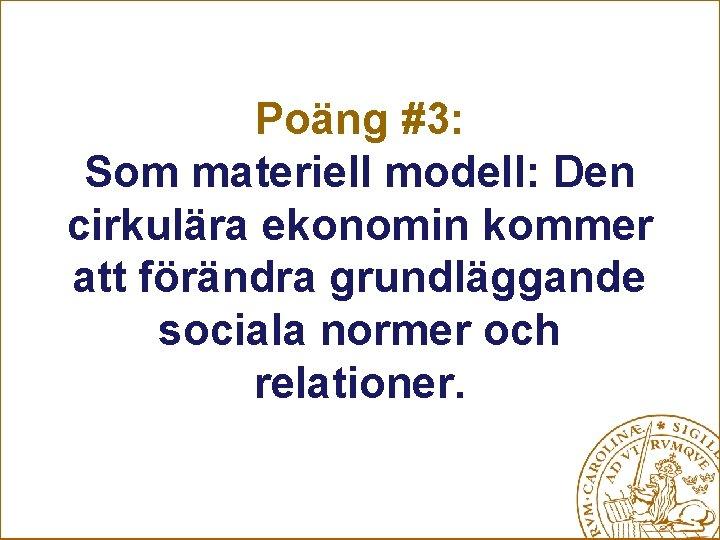 Poäng #3: Som materiell modell: Den cirkulära ekonomin kommer att förändra grundläggande sociala normer