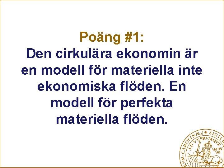 Poäng #1: Den cirkulära ekonomin är en modell för materiella inte ekonomiska flöden. En