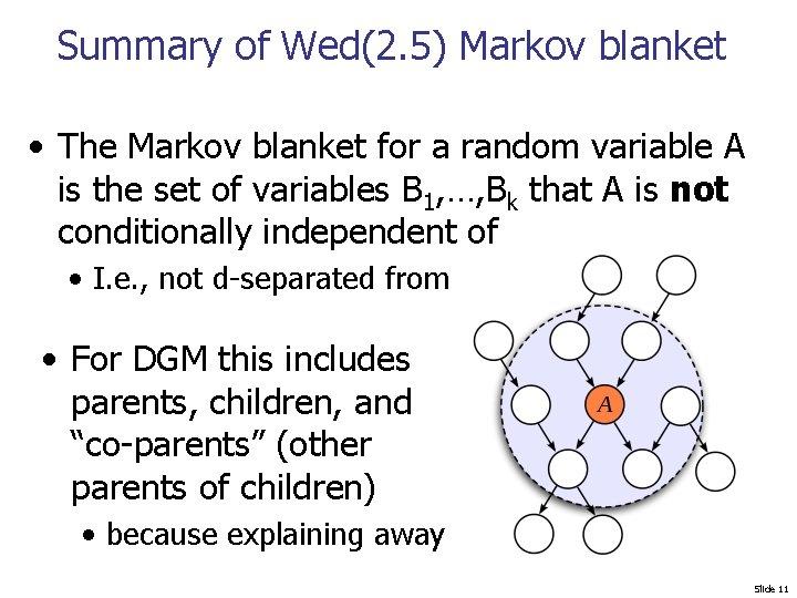 Summary of Wed(2. 5) Markov blanket • The Markov blanket for a random variable