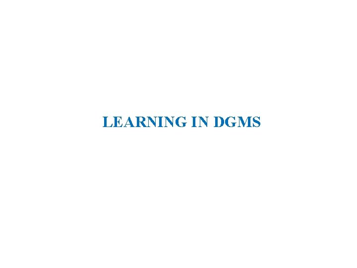 LEARNING IN DGMS
