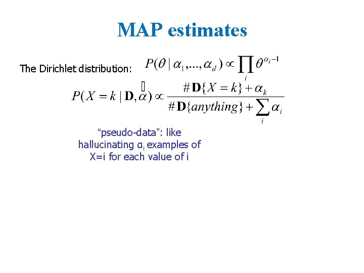 """MAP estimates The Dirichlet distribution: """"pseudo-data"""": like hallucinating αi examples of X=i for each"""