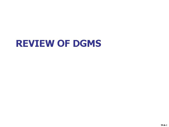 REVIEW OF DGMS Slide 2